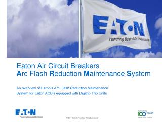 Eaton Air Circuit Breakers A rc Flash  R eduction  M aintenance  S ystem