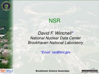 NSR  David F. Winchell * National Nuclear Data Center Brookhaven National Laboratory