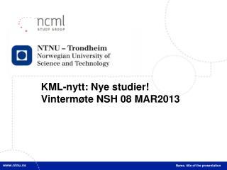KML-nytt: Nye studier! Vintermøte NSH 08 MAR2013