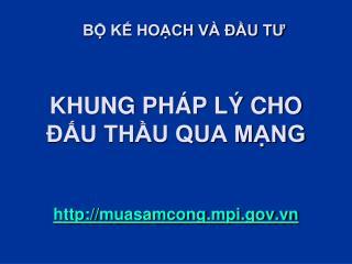 KHUNG  PHÁP  LÝ CHO ĐẤU THẦU QUA MẠNG muasamcong.mpi.vn