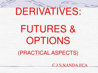 DERIVATIVES: FUTURES & OPTIONS (PRACTICAL ASPECTS)
