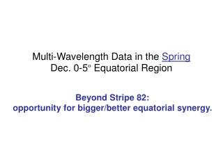 Multi-Wavelength Data in the  Spring Dec. 0-5 º  Equatorial Region