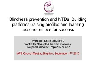 Professor David Molyneux, Centre for Neglected Tropical Diseases,