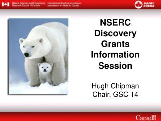 NSERC Discovery Grants Information Session Hugh Chipman Chair, GSC 14