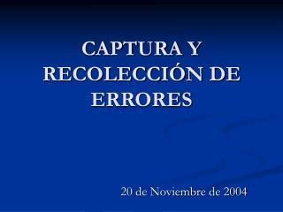 CAPTURA Y RECOLECCIÓN DE ERRORES