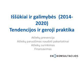 Iššūkiai ir galimybės  (2014-2020) Tendencijos ir geroji praktika