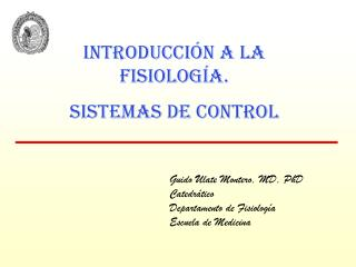 Guido Ulate Montero, MD, PhD Catedrático Departamento de Fisiología Escuela de Medicina