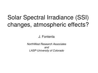 Solar Spectral Irradiance (SSI) changes, atmospheric effects?