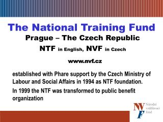 The National Training Fund  Prague – The Czech Republic  NTF in English,  NVF  in Czech