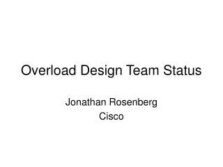 Overload Design Team Status