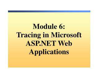 Module  6: Tracing in Microsoft ASP.NET Web Applications