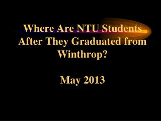 Where Are NTU Students After They Graduated from Winthrop? May 2013