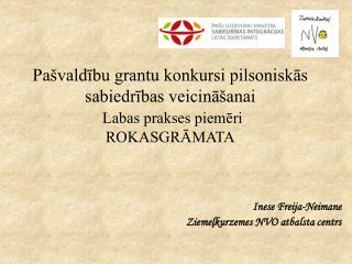 Pašvaldību grantu konkursi pilsoniskās sabiedrības veicināšanai Labas prakses piemēri ROKASGRĀMATA