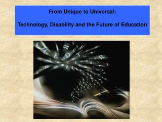 From Unique to Universal: Technology, Disability and the Future of Education