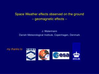 Space Weather effects observed on the ground – geomagnetic effects – J. Watermann
