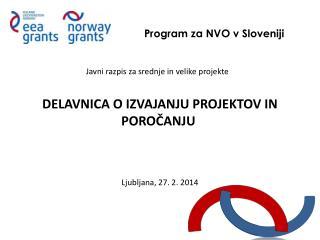 Javni razpis za srednje in velike projekte  DELAVNICA  O IZVAJANJU PROJEKTOV IN  POROČANJU