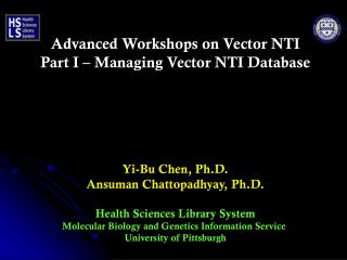 Advanced Workshops on Vector NTI Part I – Managing Vector NTI Database Yi-Bu Chen, Ph.D.