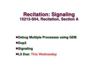 Recitation: Signaling 15213-S04, Recitation, Section A