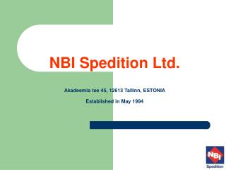 NBI Spedition Ltd. Akadeemia tee 45, 12613 Tallinn, ESTONIA Established in May 1994