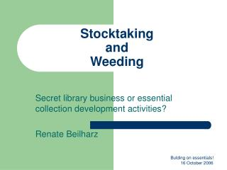 Stocktaking and  Weeding