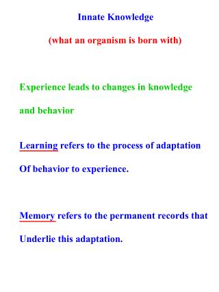 Innate Knowledge (what an organism is born with) Experience leads to changes in knowledge