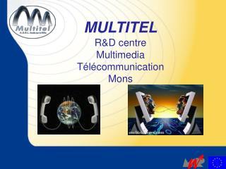 MULTITEL R&D centre Multimedia Télécommunication Mons