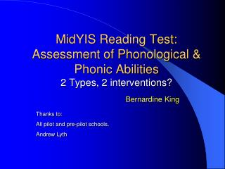 MidYIS  Reading Test: Assessment of Phonological & Phonic Abilities 2 Types, 2 interventions?