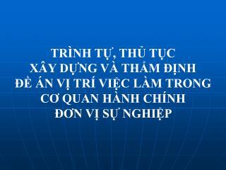 TRÌNH TỰ, THỦ TỤC  XÂY DỰNG VÀ THẨM ĐỊNH  ĐỀ ÁN VỊ TRÍ VIỆC LÀM TRONG CƠ QUAN HÀNH CHÍNH
