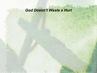God Doesn't Waste a Hurt
