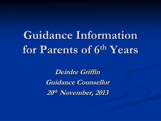 Guidance Information for Parents of 6 th  Years