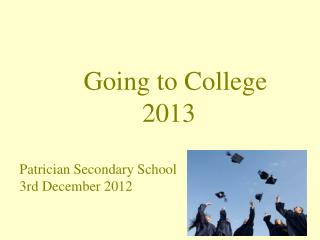 Going to College 			    2013 Patrician Secondary School 3rd December 2012