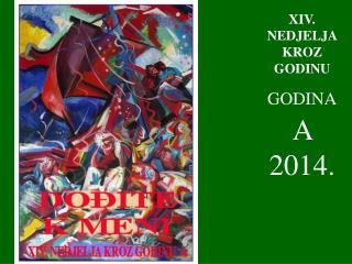XIV . NEDJELJA KROZ GODINU GODINA A  2014.