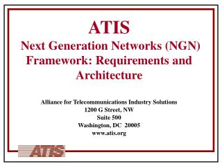 ATIS  Next Generation Networks (NGN) Framework: Requirements and Architecture
