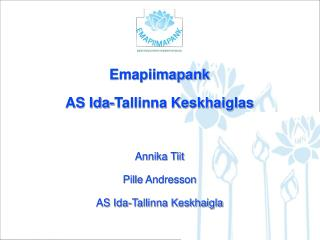 Emapiimapank  AS Ida-Tallinna Keskhaiglas Annika Tiit Pille  Andresson AS Ida-Tallinna Keskhaigla