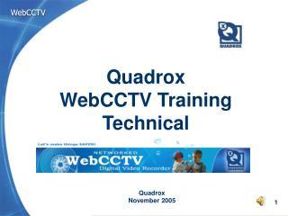 Quadrox WebCCTV Training  Technical
