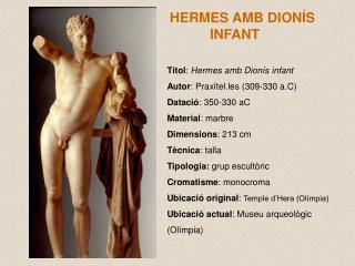 Títol :  Hermes amb Dionís infant Autor : Praxítel.les (309-330 a.C) Datació : 350-330 aC