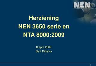 Herziening  NEN 3650 serie en  NTA 8000:2009 8 april 2009 B ert Dijkstra