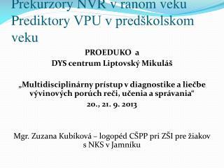Prekurzory NVR v ranom veku   P rediktory  VPU v predškolskom veku
