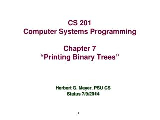 "CS 201 Computer Systems Programming Chapter 7 "" Printing Binary Trees """
