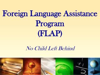 Foreign Language Assistance Program FLAP   No Child Left Behind