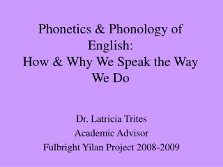 Phonetics  Phonology of English: How  Why We Speak the Way We Do