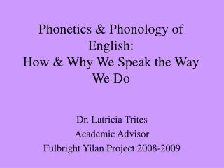 Phonetics  Phonology of English: How  Why We Speak the Way We Do