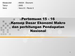 Pertemuan 15 - 16 Konsep Dasar Ekonomi Makro dan perhitungan Pendapatan Nasional