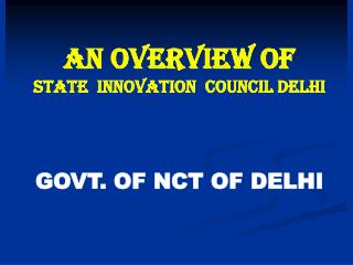 AN OVERVIEW OF  STATE  INNOVATION  COUNCIL DELHI GOVT. OF NCT OF DELHI
