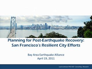Planning for Post-Earthquake Recovery:  San Francisco�s Resilient City Efforts