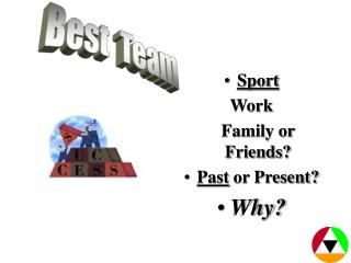 Sport Work      Family or Friends? Past  or Present? Why?