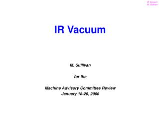 M. Sullivan for the   Machine Advisory Committee Review January 18-20, 2006