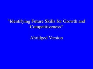 """ Identifying Future Skills for Growth and Competitiveness "" Abridged Version"