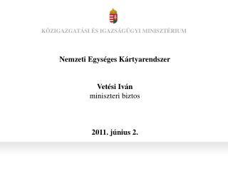 Nemzeti Egységes Kártyarendszer Vetési Iván miniszteri biztos 2011. június 2.