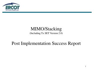 MIMO/Stacking (Including Tx SET Version 2.0) Post Implementation Success Report